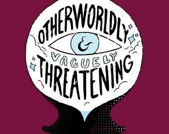 Otherworldly & Vaguely Threatening Print