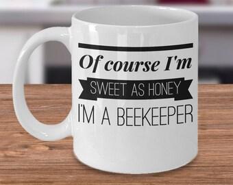 Funny Beekeeper Mug, Gift For Beekeeper - Beekeeping Gift - Of Course I'm Sweet As Honey I'm A Beekeeper - Beekeeper Coffee Cup