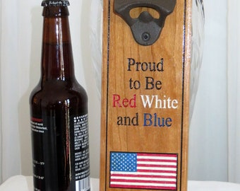 Bottle Opener - Wall Mount Cherry Plaque Cast Iron Opener - Proud to be Red White and Blue - Wedding Fifth Anniversary - Made USA Item 5033