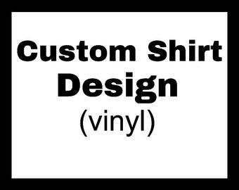 Custom Shirt (vinyl)