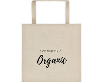 You had me at Organic Tote bag