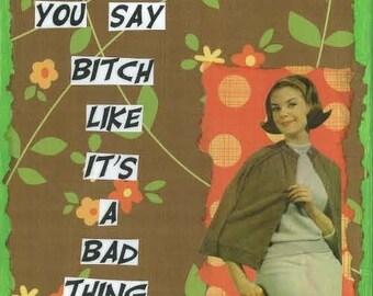 Bitch Greeting Card