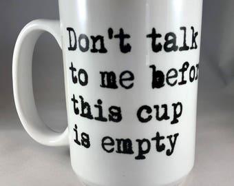 Don't Talk to Me Before This Mug is Empty Mug 15 oz Grumpy Mornings  Coffee Mug