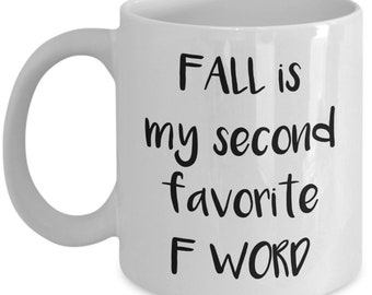 Fall Is My Second Favorite F Word Coffee Mug - Funny Tea Hot Cocoa Cup - Novelty Birthday Christmas Gag Gifts Idea
