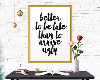 Bathroom Decor, Better To Be late Than To Arrive Ugly, Bathroom Quote Positive Print Watercolor Print, Bathroom Artwork, Wall Art, Printable