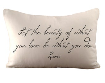 Rumi Quote - Let the beauty of what you love be what you do - Cushion Cover - 12x18 - Choose your fabric and font colour