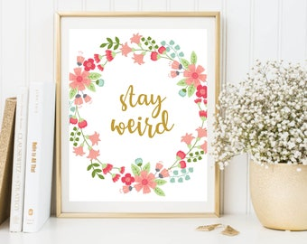 Motivational Quote, Stay Weird, Inspirational Print, Pastel Print, Watercolor Floral, Pastel Lettering, Handwritten, Pastel Floral Decor