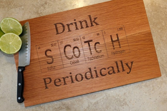 Drink Scotch Periodic Table Inspired Cutting Board Engraved on Maple, Walnut, Cherry or White Oak Wood. Bar-Kitchen-Housewarming Gift