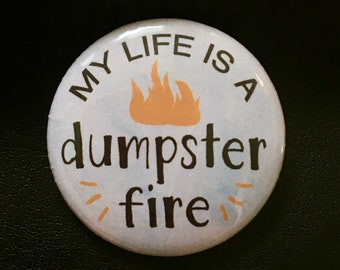 My Life is a Dumpster Fire - Button Pin