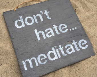 Don't Hate ... Meditate Wood Sign / Yoga Decor / Bohemian Decor / Hippie Decor / Gypsy Decor / Bohemian Wall Art / Good Vibes Sign