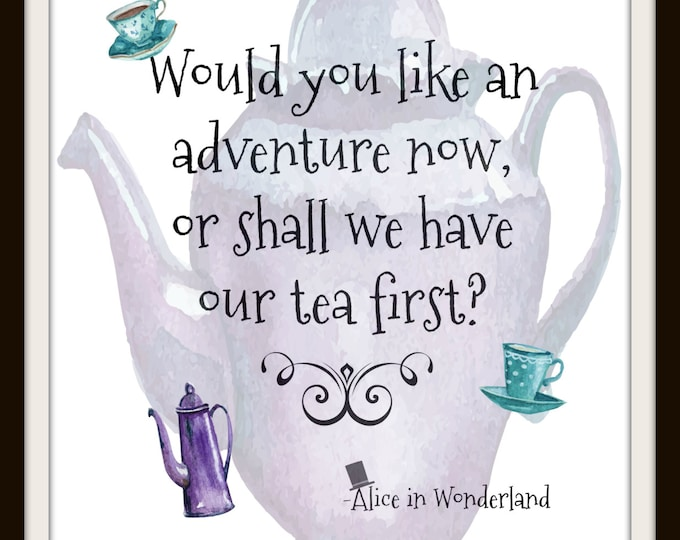 Inspirational Print,Instant Download,Inspirational Wall Art,Graphic Print,Printable Art,Tea,Inspirational Quote,Alice in Wonderland