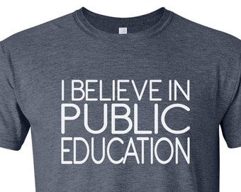 I Believe in Public Education t-shirt, sizes S - 2XL, Perfect teacher gift!