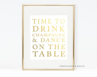 Time to Drink Champagne and Dance on the Table - Champagne Quote - Gallery Wall Art - Drink Champagne - Dance on the Table - Gold
