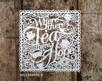 Papercut Template 'Where there's Tea there's Hope' Printable PDF JPEG for handcutting & SVG file for Silhouette Cameo or Cricut