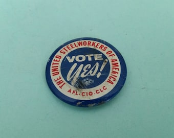 Vintage United Steelworkers of America Vote Yes Pin Back Button Free Shipping