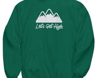 Let's Get High Hoodie Gift Skiing Climbing Climber Hiking Hiker Camping Mountains Hike Gifts Sweatshirt