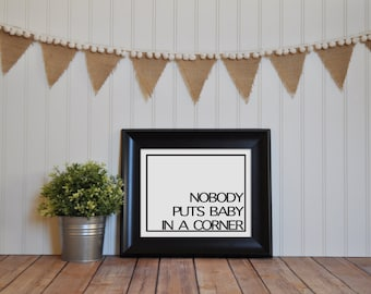 8x10 Nobody Puts Baby In A Corner Art Print, Dirty Dancing Print, Dirty Dancing Home Decor Print, Home Decor Print - INSTANT DOWNLOAD