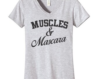 Muscles and Mascara Tshirt Vneck , Funny Humor Novelty Shirt Saying ,Fitted Womens Shirt Saying