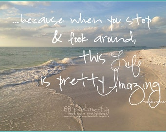 When You Stop & Look Around, This Life is Pretty Amazing - COASTAL Quote Gratitude BEACH HOUSE Island Sunset Golden Light Inspirational