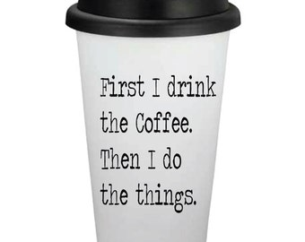 First I Drink The Coffee Then I Do The Things // 16oz Travel Coffee Cup // Personalized Coffee Cup // Coffee Gift