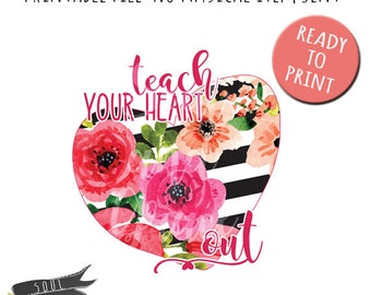 Teach Your Heart Out- INSTANT DOWNLOAD - PDF Printable