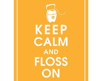 Keep Calm AND FLOSS ON (Dental Tooth Floss) - Art Print (Featured in Clementine) Keep Calm Art Prints and Posters