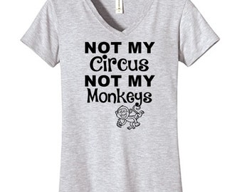 Not My Circus, Not My Monkeys, Funny Humor Novelty Shirt Saying , FITTED Vneck ,Shirt Saying
