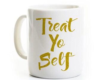 Treat Yo Self Coffee Mug - Ceramic 11 or 15 Oz Mug - Customizable - Personalized