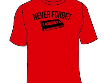 Never Forget VHS T-Shirt. Funny VCR T Shirt Hilarious Awesome Nerdy Geeky Sarcastic Sarcasm Clothing Tee 90's Cool Retro Old School Dinosaur