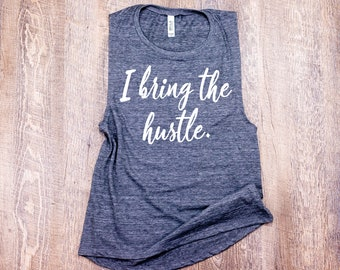 I Bring The Hustle Bella + Canvas Muscle Tank, Funny Muscle Tank, Music Festival Shirt, Gym Tank, Workout Tank Top, Gifts For Her