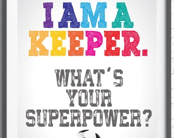I am a Keeper. What's your superpower?  Inspirational quote for soccer players - Instant Download . Gift for Soccer Goalie or soccer keeper