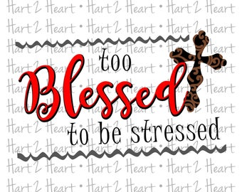 Too Blessed To Be Stressed SVG