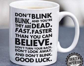 Dr Who Mug, Doctor Who Weeping Angel Quote, DON'T BLINK, Dr Who Fandom, Doctor Who Fan, Blink, The Lonely Assassins, Funny Coffee - Tea Mug