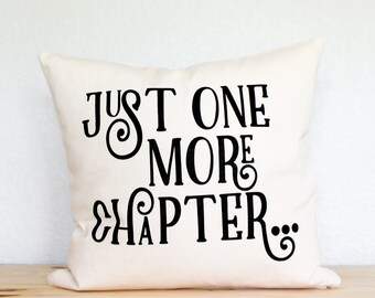 """Book Reader's """"Just One More Chapter"""" Pillow - Gift for Her, Gift for Him, Bookish Gift, Home Decor, Bookworm, Books, Girlfriend Gift"""