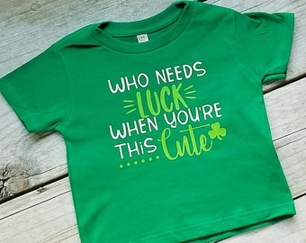 Who needs luck when youre this cute, kids st pattys shirt, childrens st pattys shirt, st Patricks shirt, shamrock shirt, st Patrick's day