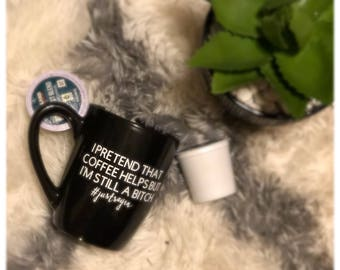 I Pretend That Coffee Helps - Coffee Mug