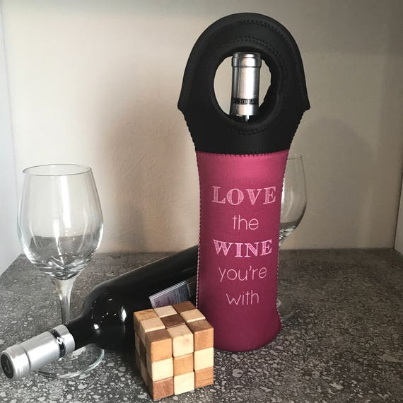 Love the Wine You're With Vino Hugger, Wine Holder, Wine Bottle Cozie