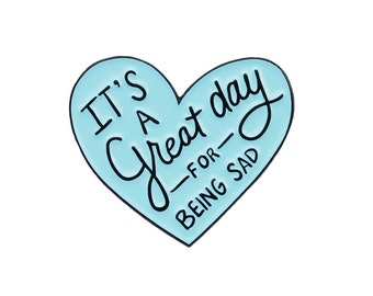 It's a great day for being sad enamel lapel pin