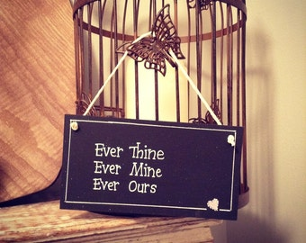 Hand Painted Wooden Sign - Ever Thine, Ever Mine, Ever Ours - SATC
