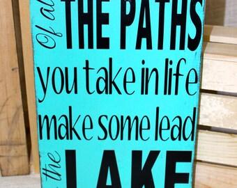 Lake Sign - Wood Lake Decor - Of all the paths you take make some lead to the lake