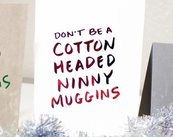 Christmas Card / Elf Quote / Funny Christmas Card / Real Foil Quote / Funny Greeting Card / Xmas Card / Cotton Headed Ninny Muggins