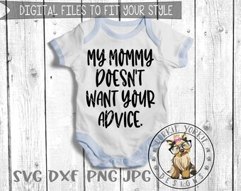 My Mommy doesn't want your advice  - svg, dxf, png, jpg - kids, twins, funny,  Cricut, Studio Cutable file