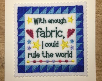 With enough fabric I could rule the world - Machine Embroidered Card - Handmade card - Craft Card