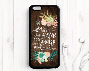 Bible Verse Quote iPhone Case, We have this hope, Hebrew 6:19, iPhone 7 5s 5c 5 6 6 Plus Case, Samsung Galaxy s4 s5 s6 Case, Note 3 4 Qt76