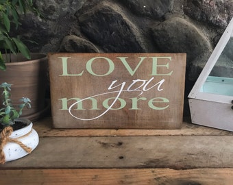 Love You More - Home Decor - Wood Sign