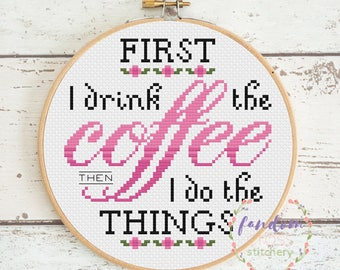First I Drink the Coffee Then I Do The Things Cross Stitch PDF Pattern | Gilmore Girls Quote | Coffee Cross Stitch Pattern