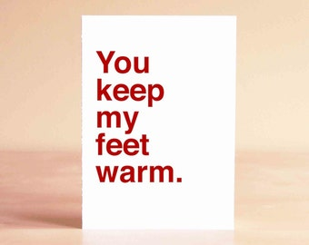 Gifts Anniversary - Funny Card - Funny Anniversary Card - Funny Valentine Card - You keep my feet warm.