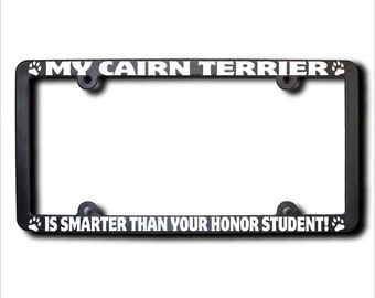 My CAIRN TERRIER Is Smarter License Plate Frame (T)