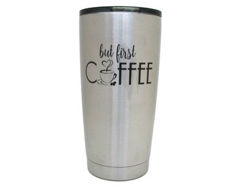 Stainless Steel Tumbler - 20 oz Insulated Cup - But First Coffee