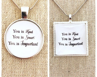 You is Kind you is Smart you is Important pendant -quote pendant -Inspiration jewelry